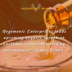 Hegemonic Enterprises lauds upcoming keynote speech on customer experience held by craft beer entrepreneur James Brown.
