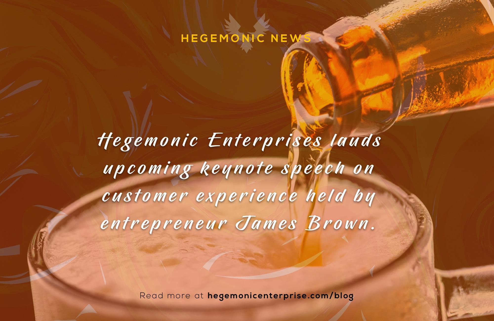 Hegemonic Enterprises lauds upcoming keynote speech on customer experience held by craft beer entrepreneur James Brown.