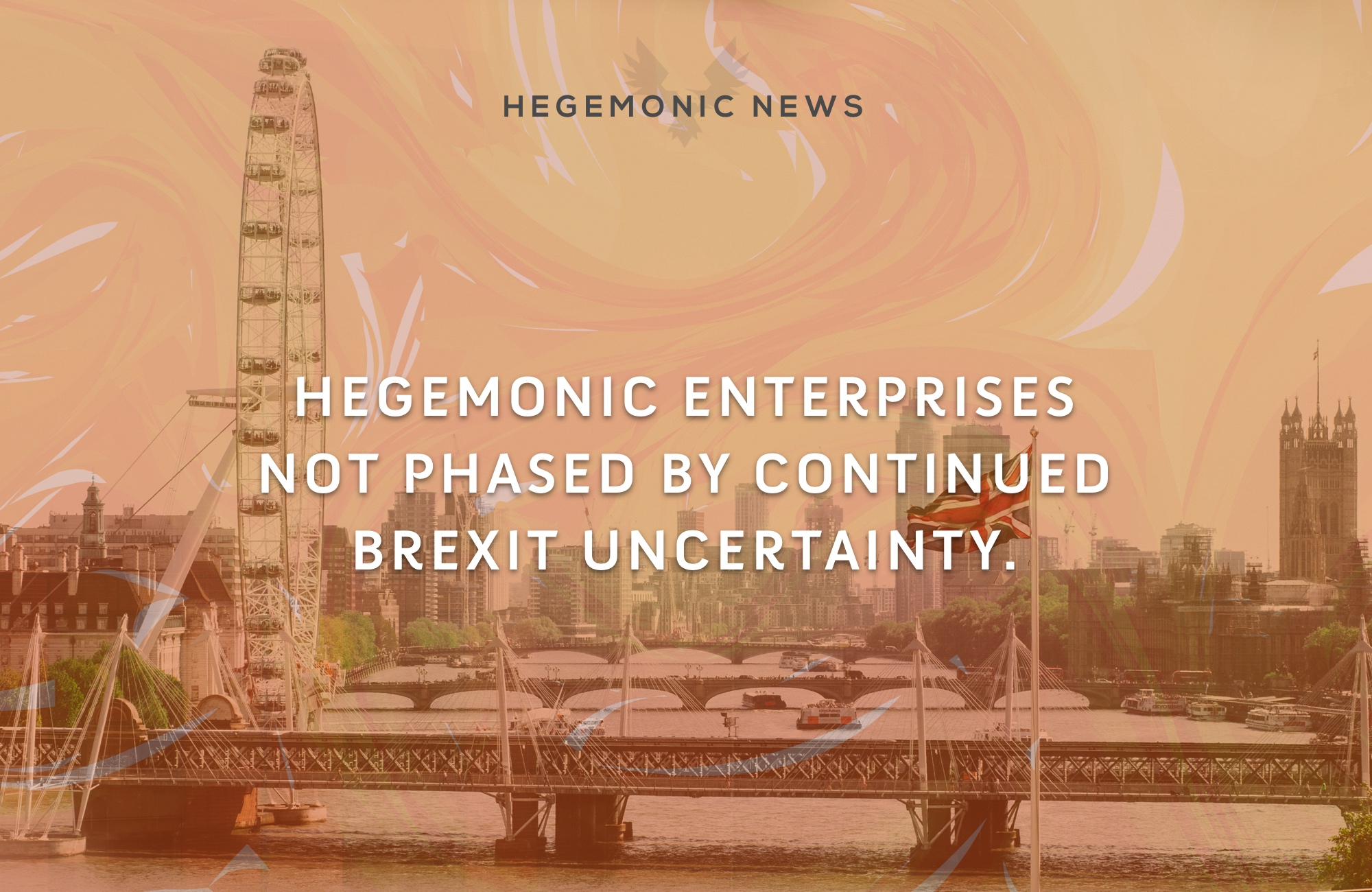 Hegemonic Enterprises not phased by continued Brexit uncertainty.