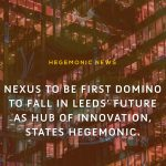Nexus to be first domino to fall in Leeds' future as hub of innovation, states Hegemonic Enterprises